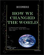 Boomers How We Changed the World Vol.1 1946-1980:  Baby Boomers; Those Born from 1946-1964