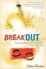 Breakout:  Surviving Abuse and Alcoholism. This Is My Story.