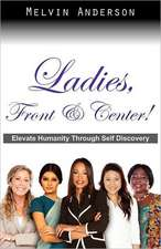 Ladies, Front & Center! Elevate Humanity Through Self Discovery