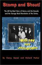 Stomp and Shout:  The All-Too-Real Story of Kenny and the Kasuals and the Garage Band Revolution of the Sixties
