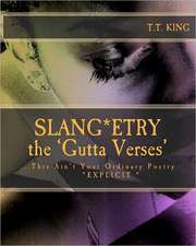 Slang*etry * the Gutta Verses*:  This Ain't Your Ordinary Poetry * Explicit *- The Unrated and Extended Gutta Verses