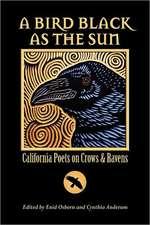 A Bird Black as the Sun:  California Poets on Crows & Ravens