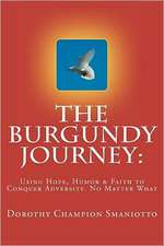 The Burgundy Journey:  Using Hope, Humor & Faith to Conquer Adversity. No Matter What