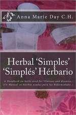 Herbal 'Simples' 'Simples' Herbario:  A Handbook on Herbs Used for Illnesses and Diseases. (Un Manual En Hierbas Usadas Para Las Enfermedades.)