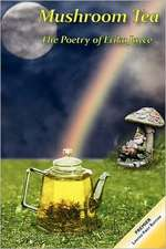Mushroom Tea - The Poetry of Erika Joyce:  A Collection of Poems