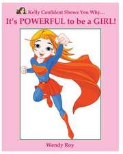 Kelly Confident Shows You Why... It's Powerful to Be a Girl!