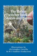 The Melvin Twitcher Book of Stories and Poems:  M J Stadtler