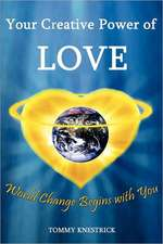 Your Creative Power of Love:  World Change Begins with You