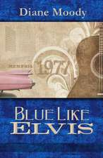 Blue Like Elvis:  (The Moody Blue Trilogy Book Two)