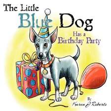 The Little Blue Dog Has a Birthday Party