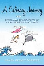 A Culinary Journey:  Recipes and Reminiscences of an American Diplomat's Wife