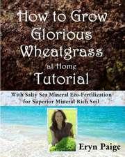 How to Grow Glorious Wheatgrass at Home Tutorial