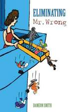Eliminating Mr. Wrong:  Yeah Though I Walk