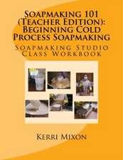 Soapmaking 101 (Teacher Edition)