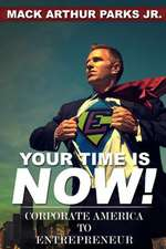 Your Time Is Now! Corporate America to Entrepreneur