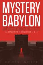 Mystery Babylon - When Jerusalem Embraces the Antichrist:  An Exposition of Revelation 18 and 19