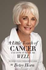 A Little Touch of Cancer and How It Made Me Well