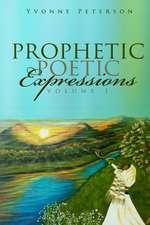 Prophetic Poetic Expressions Volume 1