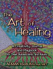 The Art of Healing a Creativity Journal and Playbook