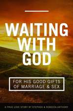 Waiting with God for His Good Gifts of Marriage and Sex