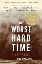 The Worst Hard Time: The Untold Story of Those Who Survived the Great American Dust Bowl