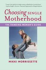 Choosing Single Motherhood: The Thinking Woman's Guide