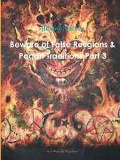 Beware of False Religions & Pagan Traditions Part 3