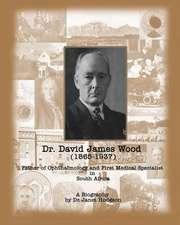 Dr. David James Wood (1865-1937)