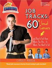 Job Tracks:  60 Great Careers and How to Get from Where You Are...to Where You Want to Go!
