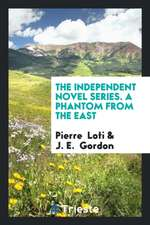 The Independent Novel Series. A Phantom from the East