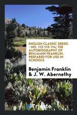 English Classic Series. - No. 112-113-114; The Autobiography of Benjamin Franklin. Prepared for Use in Schools