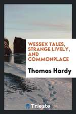 Wessex Tales, Strange Lively, and Commonplace