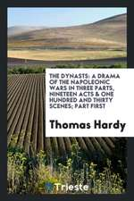 The Dynasts: A Drama of the Napoleonic Wars in Three Parts, Nineteen Acts & One Hundred and Thirty Scenes; Part First