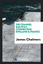 The Channel Railway, Connecting England & France