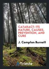 Cataract: Its Nature, Causes, Prevention, and Cure