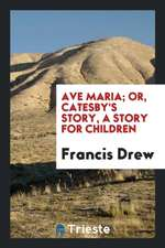 Ave Maria; Or, Catesby's Story