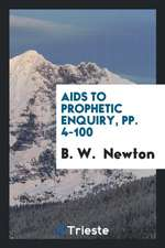 Aids to Prophetic Enquiry, pp. 4-100