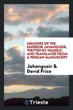 Memoirs of the Emperor Jahangueir, Written by Himself; And Translated from a Persian Manuscript