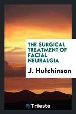 The Surgical Treatment of Facial Neuralgia
