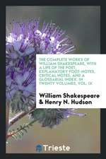The complete works of William Shakespeare: with a life of the poet, explanatory foot-notes, critical notes, and a glossarial index