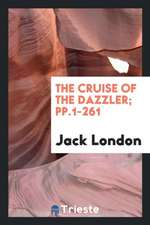 The Cruise of the Dazzler; Pp.1-261