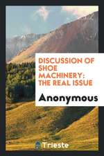 Discussion of Shoe Machinery: The Real Issue