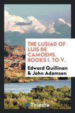 The Lusiad of Luis de Camoens. Books I. to V.