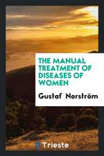 The Manual Treatment of Diseases of Women
