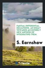 Partial Differential Equations: An Essay Towards an Entirely New Method of Integrating Them