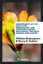 Shakespeare's: As You Like It; With Introduction, and Notes Explanatory and Critical. for Use in Schools and Families
