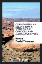 Of Friendship: An Essay from a Week on the Concord and Merrimack Rivers