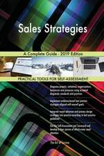 Sales Strategies A Complete Guide - 2019 Edition
