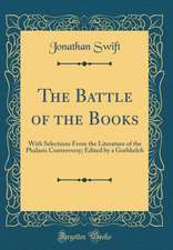 The Battle of the Books: With Selections from the Literature of the Phalaris Controversy; Edited by a Guthkelch (Classic Reprint)