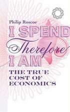 I Spend, Therefore I Am: The True Cost of Economics